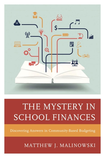 The Mystery in School Finances - Discovering Answers in Community-Based Budgeting ebook by Matthew Malinowski