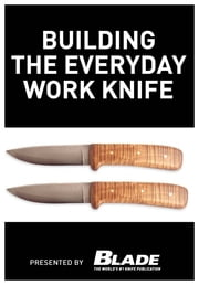 Building the Everyday Work Knife: Build your first knife using simple knife making tools and methods ebook by Joe Kertzman