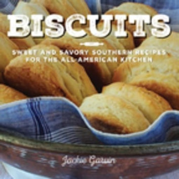 Biscuits - Sweet and Savory Southern Recipes for the All-American Kitchen ebook by Jackie Garvin