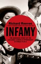Infamy - The Shocking Story of the Japanese American Internment in World War II ebook by Richard Reeves