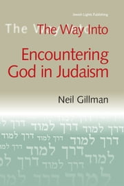 The Way Into Encountering God In Judaism ebook by Neil Gillman