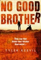 No Good Brother ebook by Tyler Keevil