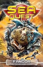 Sea Quest: Fangor the Crunching Giant - Book 30 ebook by Adam Blade
