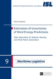 Estimation of Uncertainty of Wind Energy Predictions - With Application to Weather Routing and Wind Power Generation ebook by David Zastrau