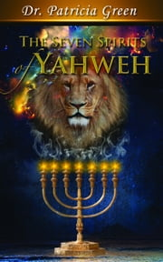 The Seven Spirits of Yahweh ebook by Patricia Green