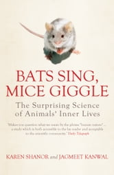 Bats Sing, Mice Giggle: The Surprising Science of Animals' Inner Lives ebook by Karen Shanor,Jagmeet Kanwal