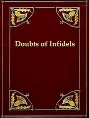 The Doubts of Infidels, Or, Queries Relative to Scriptural Inconsistencies & Contradictions ebook by Anonymous