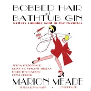 Bobbed Hair and Bathtub Gin - Writers Running Wild in the Twenties audiobook by Marion Meade, Janet Carroll, the Hollywood Jazz Cats,...
