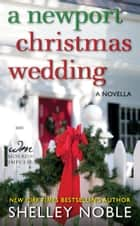 A Newport Christmas Wedding - A Novella ebook by Shelley Noble