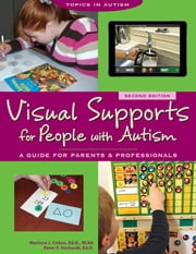 Visual Supports for People with Autism - A Guide for Parents and Professionals ebook by Marlene Cohen,Peter Gerhardt