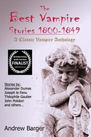 The Best Vampire Stories 1800-1849: A Classic Vampire Anthology ebook by Andrew Barger