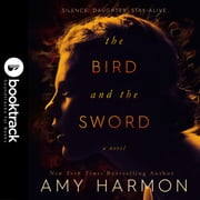 The Bird and the Sword [Booktrack Soundtrack Edition] audiobook by Amy Harmon
