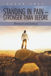 Standing in Pain – Stronger than Before - Betrayals and Jealousy ebook by Peter Cole