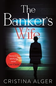 The Banker's Wife - The addictive summer thriller that will keep you guessing ebook by Cristina Alger
