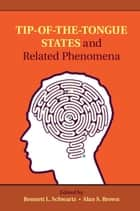 Tip-of-the-Tongue States and Related Phenomena ebook by Bennett L. Schwartz, Alan S. Brown