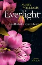 Everlight - Das Buch der Unsterblichen. Roman ebook by Avery Williams, Sabine Thiele