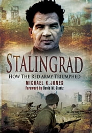 Stalingrad - How the Red Army Triumphed ebook by Michael Jones