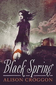 Black Spring ebook by Alison Croggon