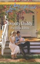 Deputy Daddy (Mills & Boon Love Inspired) (Comfort Creek Lawmen, Book 1) ebook by Patricia Johns