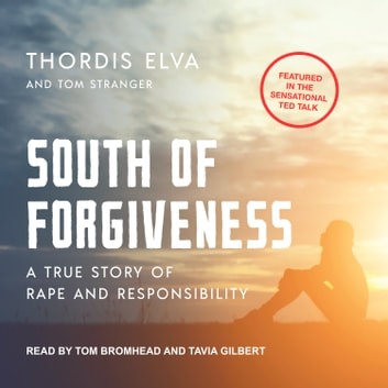 South of Forgiveness - A True Story of Rape and Responsibility audiobook by Tom Stranger,Thordis Elva