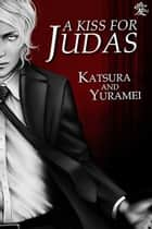 A Kiss For Judas ebook by Katsura,Yuramei