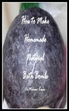How to Make Natural Bath Bombs ebook by Miriam Kinai