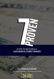 7 Proven Steps to Becoming a Successful Forex Trader ebook by Lewis Glasgow