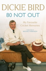 80 Not Out: My Favourite Cricket Memories ebook by Dickie Bird
