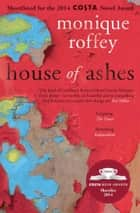 House of Ashes ebook by Monique Roffey