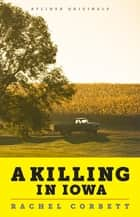 A Killing in Iowa: A Daughter's Story of Love and Murder ebook by Rachel Corbett