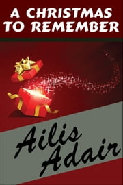A Christmas to Remember - Holiday Romance ebook by Ailis Adair