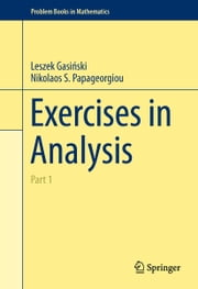 Exercises in Analysis - Part 1 ebook by Leszek Gasiński,Nikolaos S. Papageorgiou