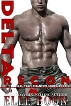 Delta Recon - SEAL Team Phantom Series, #2 ebook by
