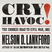 Cry Havoc! - The Crooked Road to Civil War, 1861 audiobook by Nelson D. Lankford
