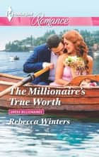 The Millionaire's True Worth ebook by Rebecca Winters