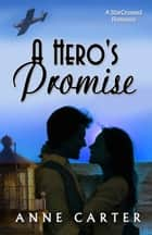 A Hero's Promise ebook by Anne Carter