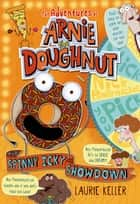 The Spinny Icky Showdown - The Adventures of Arnie the Doughnut eBook by Laurie Keller, Laurie Keller