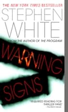 Warning Signs - A Novel of Suspense ebook by Stephen White