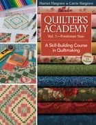 Quilter's Academy Vol 1–Freshman Year - A Skill-building Course In Quiltmaking ebook by Harriet Hargrave, Carrie Hargrave