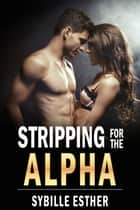 Stripping for the Alpha ebook by Sybille Esther