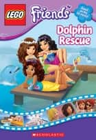 LEGO Friends: Dolphin Rescue (Chapter Book #5) ebook by Scholastic