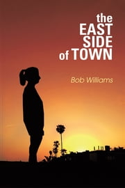 The Eastside of Town - A Novel ebook by Bob Williams