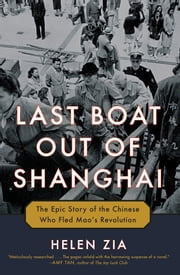 Last Boat Out of Shanghai - The Epic Story of the Chinese Who Fled Mao's Revolution ebook by Helen Zia