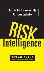 Risk Intelligence - How to Live with Uncertainty ebook by Dylan Evans