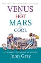 Venus is hot, Mars is cool ebook by John Gray