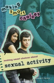 Making Smart Choices about Sexual Activity ebook by Perkins, Stephanie C.