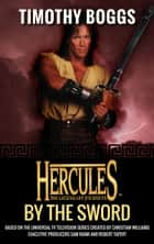 Hercules: By the Sword - Hercules: The Legendary Journeys ebook by Timothy Boggs