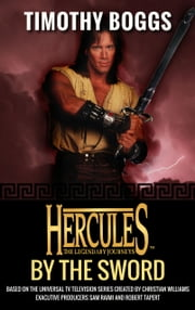 Hercules: The Legendary Journeys: By the Sword ebook by Timothy Boggs