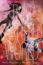 This Shattered World - A Starbound Novel ebook by Meagan Spooner, Amie Kaufman