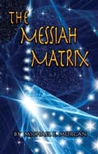 The Messiah Matrix ebook by Michael E. Morgan